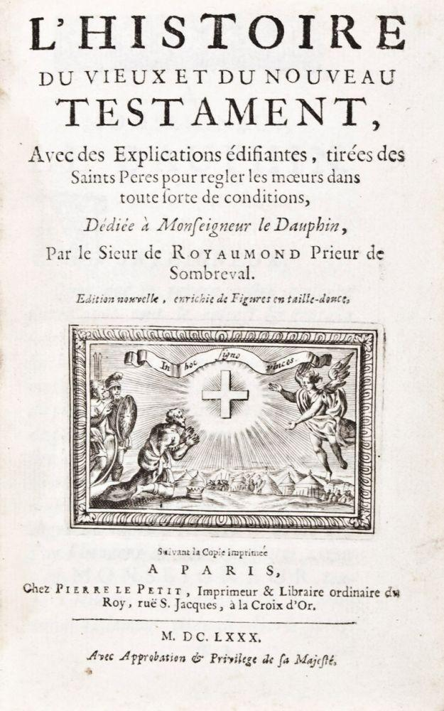 L'Histoire du Vieux et du Nouveau Testament, Avec des Explications édifiantes, tirées des Saints Peres pour regler les moeurs dans toute sortes de conditions.