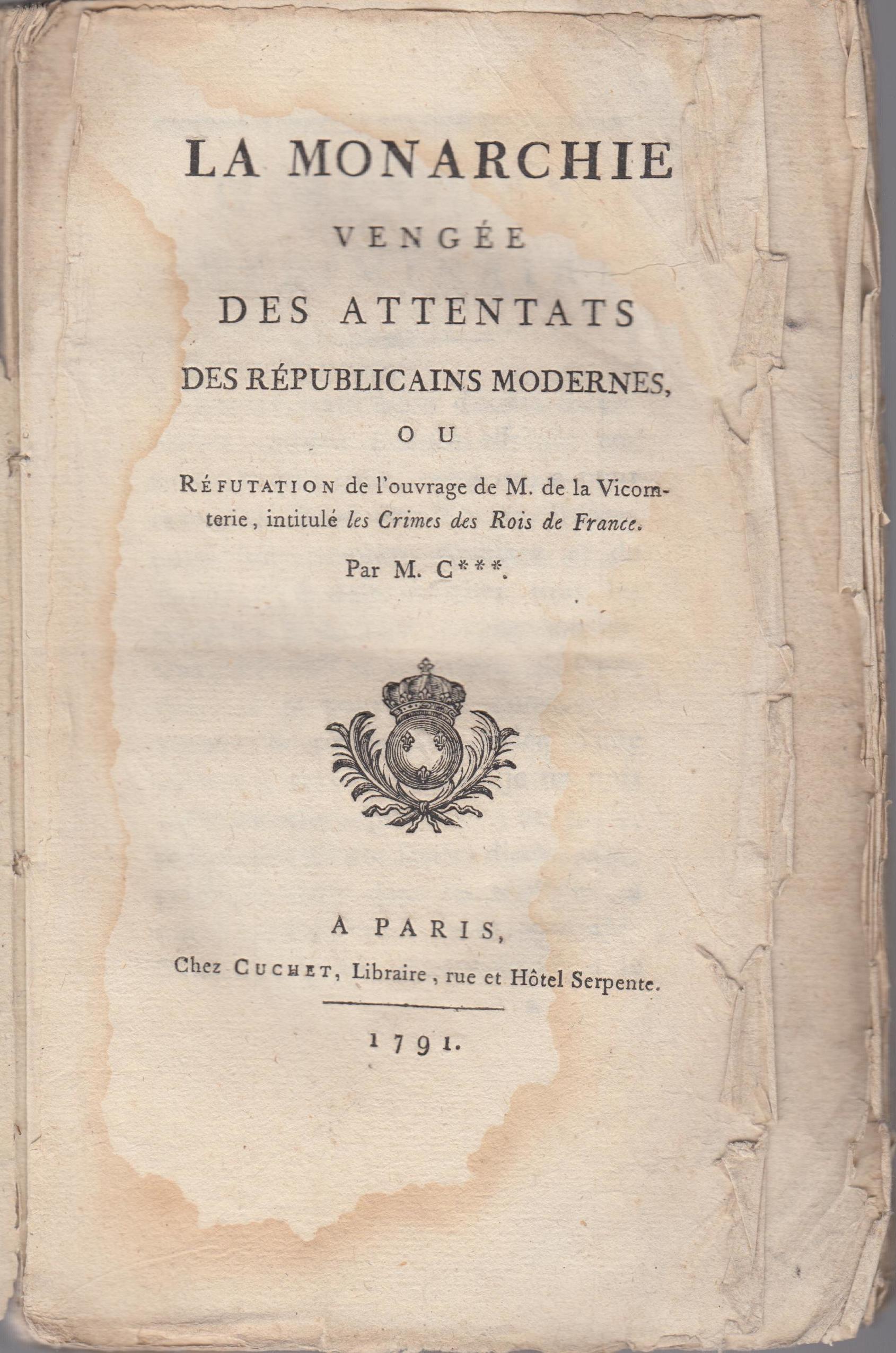 La monarchie vengée des attentats des républicains modernes, ou réfutation de l'ouvrage de M de La Vicomterie, intitulé Les crimes des rois de France [suivi de] Les trois ages de Louis XVI [auteur : Anonyme] [éditeur : Cuchet] [année : 1791]