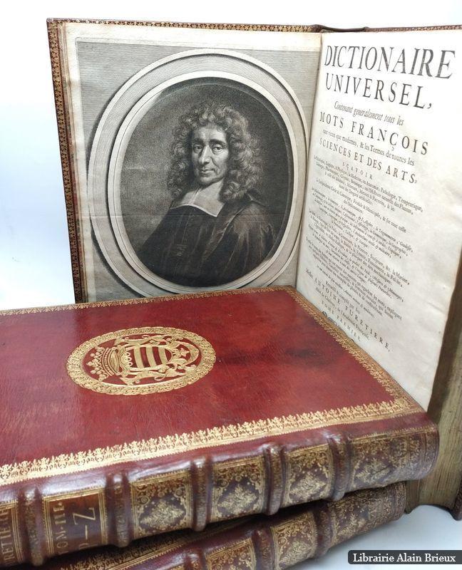 Dictionnaire universel contenant généralement tous les mots françois tant vieux que modernes et les termes de toutes les sciences et des arts... par... Antoine Furetière