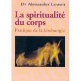 La Spiritualite Du Corps.Pratique De La Bioenergie.