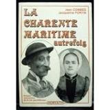 La Charente-Maritime autrefois - 1870-1939, Images Retrouvées De La Vie Quotidienne