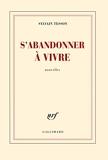 S'abandonner à vivre - Gallimard - 02/01/2014
