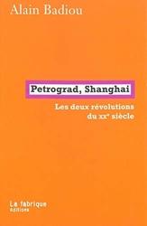 Pétrograd, Shanghai - Les deux révolutions du XXe siècle d'Alain Badiou