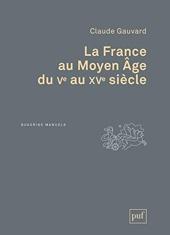 La France au Moyen Age du Ve au XVe siècle de Claude Gauvard