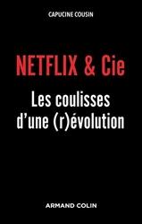 NETFLIX & Cie - Les coulisses d'une (r)évolution - Les coulisses d'une (r)évolution de Capucine Cousin