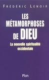 Les Métamorphoses de Dieu - La Nouvelle spiritualité occidentale - Plon - 30/09/2003
