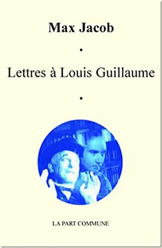 Lettres à Louis Guillaume