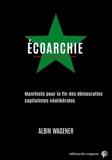 Ecoarchie - Manifeste pour la fin des démocraties capitalistes néolibérales