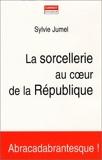 La Sorcellerie au coeur de la République