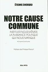 Notre Cause Commune - Instituer nous-mêmes la puissance politique qui nous manque d'Etienne Chouard