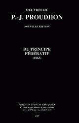Du principe fédératif et de la nécessité de reconstituer le parti de la Révolution (1863) de Pierre-Joseph Proudhon