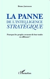 La panne de l'intelligence stratégique - Pourquoi les peuples creusent-ils leur tombe en sifflotant ?