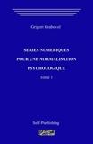 Séries numériques pour une normalization psychologique. Tome 1 - CreateSpace Independent Publishing Platform - 16/03/2018