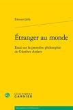 Etranger au monde - Essai sur la première philosophie de Gunther Anders