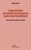 L'hyperréalité du monde postmoderne selon Jean Baudrillard - Essai de lecture analytique et critique