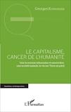Le capitalisme, cancer de l'humanité - Une économie inhumaine et meurtrière, une société malade, la Vie sur Terre en péril