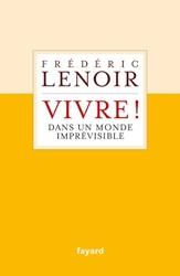 Vivre ! dans un monde imprévisible de Frédéric Lenoir
