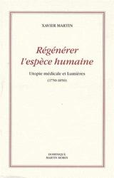 Régénérer l'espèce humaine - Utopie médicale et Lumières (1750-1850) de Xavier Martin
