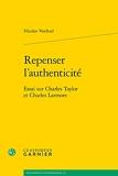 Repenser l'authenticité - Essai sur Charles Taylor et Charles Larmore