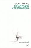 Métaphysique du bonheur réel de Alain Badiou ( 28 janvier 2015 ) - PRESSES UNIVERSITAIRES DE FRANCE - PUF (28 janvier 2015) - 28/01/2015