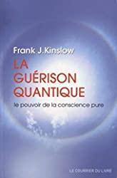 La guérison quantique - Le pouvoir de la conscience pure de Frank j. Kinslow