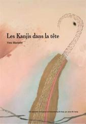 Les Kanjis dans la tête - Apprendre à ne pas oublier le sens et l'écriture des caractères japonais d'Yves Maniette