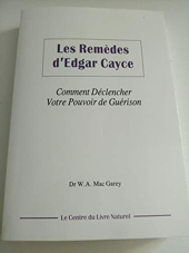 Les remèdes d'Edgar Cayce - Comment déclencher votre pouvoir de guérison de Dr William A. Mac Garey