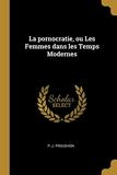 La Pornocratie, Ou Les Femmes Dans Les Temps Modernes - Wentworth Press - 23/07/2018