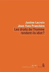 Les droits de l'homme rendent-ils idiot ? de Justine Lacroix