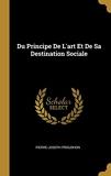 Du Principe de l'Art Et de Sa Destination Sociale - Wentworth Press - 28/07/2018