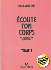 Ecoute Ton Corps - Tome 1, Ton Plus Grand Ami Sur La Terre de Lise Bourbeau