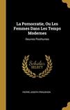 La Pornocratie, Ou Les Femmes Dans Les Temps Modernes - Oeuvres Posthumes - Wentworth Press - 01/08/2018