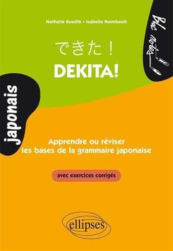 Dekita ! Apprendre ou Réviser les Bases de la Grammaire Japonaise Avec Exercices Corrigés