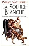 LA SOURCE BLANCHE. L'étonnante histoire des de Patrice Van Eersel ( 17 avril 1996 ) - Grasset (17 avril 1996) - 17/04/1996