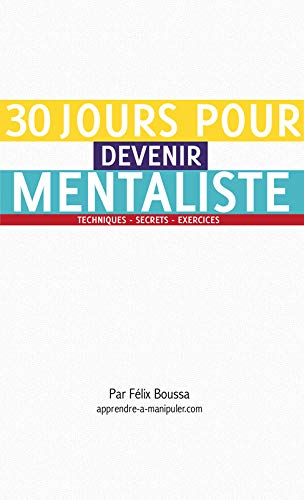 30 jours pour devenir mentaliste. Apprendre le mentalisme et l'art de la manipulation mentale.