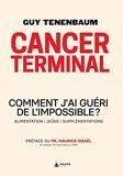 Cancer terminal - Comment j'ai guéri de l'impossible ?