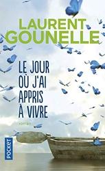 Le jour où j'ai appris à vivre de Laurent GOUNELLE