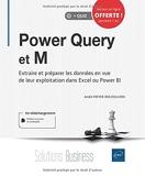 Power Query et M - Extraire et préparer les données en vue de leur exploitation dans Excel ou Power