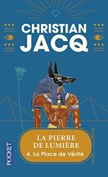 La Pierre de Lumière, tome 4 - La Place de vérité de Christian Jacq