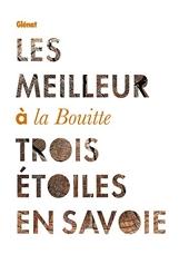 Les Meilleur à la Bouitte - Trois étoiles en Savoie de René et Maxime Meilleur