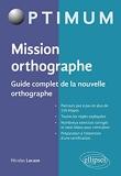 Mission orthographe - Guide complet de la nouvelle orthographe. Préparation au Certificat Voltaire