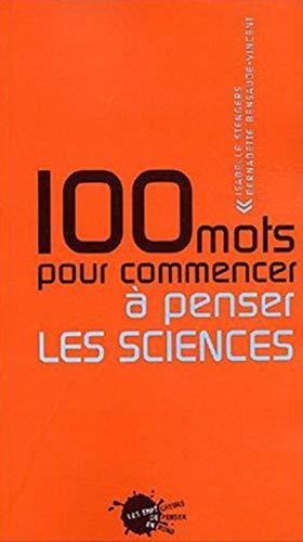 100 mots pour commencer à penser les sciences