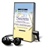 Les 10 Secrets Du Succes Et De La Paix Interieure/ 10 Secrets for Success and Inner Peace - Library Edition - Coffragants - 01/11/2011