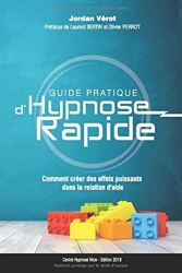 Guide Pratique d'Hypnose Rapide - Comment créer des effets puissants dans la relation d'aide? de Jordan VEROT