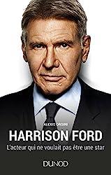 Harrison Ford - L'acteur qui ne voulait pas être une star - L'acteur qui ne voulait pas être une star d'Alexis Orsini