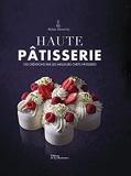 Haute pâtisserie - 100 créations par les meilleurs chefs pâtissiers - Nouvelle édition