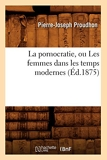 La pornocratie, ou Les femmes dans les temps modernes (Éd.1875) - Hachette Livre BNF - 01/01/2012