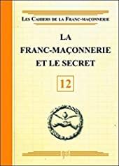 La Franc-maçonnerie et le secret - Livret 12 de . Collectif