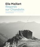 Regards sur Chandolin - Suivi de Ella Maillart ou la vie immédiate