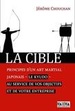 La cible - Principes d'un art martial japonais, le Kyudo, au service de vos objectifs et de votre en